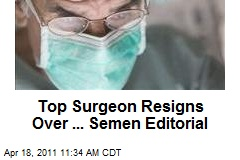 Top Surgeon Resigns Over ... Semen Editorial