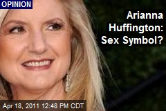 Arianna Huffington: Sex Symbol?