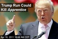 Trump Run Could Kill Apprentice