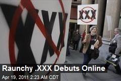 Raunchy .XXX Debuts Online