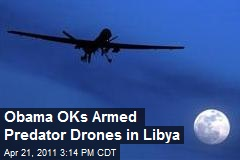Obama OKs Armed Predator Drones in Libya