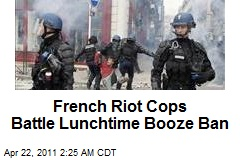 French Riot Cops Battle Lunchtime Booze Ban