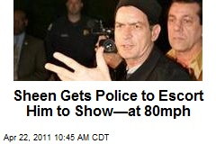 Sheen Gets Police to Escort Him to Show—at 80mph