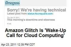 Amazon Tech Glitch Highlights Need for Caution, Better Design in Cloud Computing