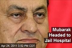 Mubarak Headed to Jail Hospital