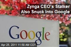Zynga CEO Stalker Also Snuck Into Google