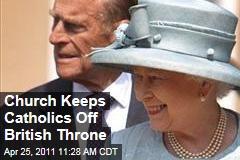 Church of England Keeps Catholics Off British Throne