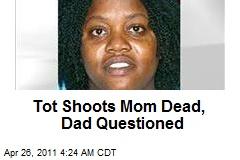Tot Shoots Dead Mom, Dad Questioned
