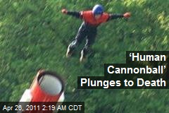 'Human Cannonball' Plunges to Death