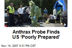 Anthrax Probe Finds US 'Poorly Prepared'