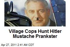 Village Cops Hunt Hitler Mustache Prankster