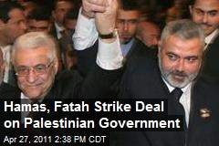 Hamas, Fatah Strike Deal on Palestinian Government