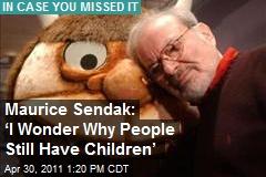 Maurice Sendak: 'I Wonder Why People Still Have Children'