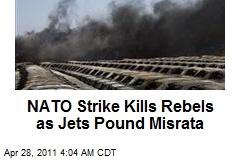 NATO Strike Kills Rebels as Jets Pound Misrata
