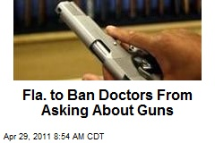 Fla. to Ban Doctors From Asking About Guns
