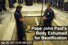 Pope John Paul II's Body Exhumed for Beatification