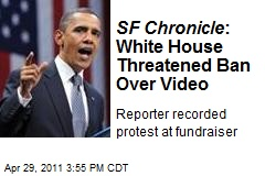 SF Chronicle : White House Threatened Ban Over Video