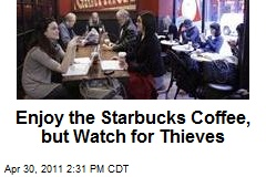 Enjoy the Starbucks Coffee, but Watch for Thieves
