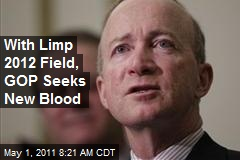 With Limp 2012 Field, GOP Seeks New Blood