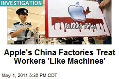 Apple's China Factories Treat Workers 'Like Machines'