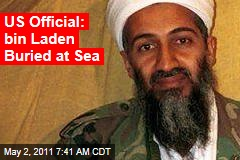 US Official: Bin Laden Buried at Sea
