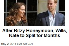 After Ritzy Honeymoon, Wills, Kate to Split for Months