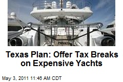 Texas Plan: Offer Tax Breaks on Expensive Yachts