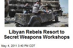 Libyan Rebels Running Secret Weapons Workshops