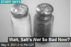 Wait, Salt's Not So Bad Now?