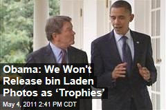Osama bin Laden Photos: President Obama Says US Won't Release Them as Trophies'