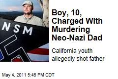 California Boy, 10, Charged With Murdering His Neo-Nazi Father