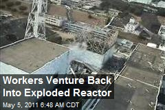 Workers Venture Back Into Exploded Reactor