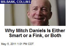 Why Mitch Daniels Is Either Smart or a Fink, or Both