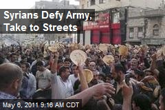Syrians Defy Army, Take to Streets