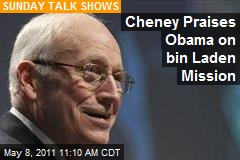 Cheney Praises Obama on bin Laden Mission