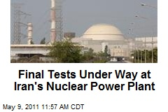 Final Tests Under Way at Iran's Nuclear Power Plant