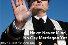 Navy: Never Mind, No Gay Marriages Yet