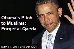 Obama's Pitch to Muslims: Forget al-Qaeda