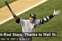 A-Rod Stays, Thanks to Wall St.