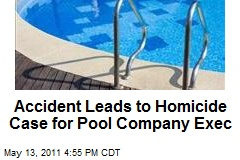 Accident Leads to Homicide Case for Pool Company Exec