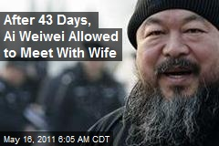 After 43 Days, Ai Weiwei Allowed to Meet With Wife
