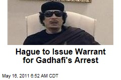 International Criminal Court at the Hague to Issue Warrant for Moammar Gadhafi's Arrest