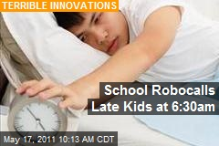 School Robocalls Late Kids at 6:30am