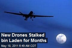 New Drones Stalked bin Laden for Months