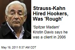 Dominique Strauss-Kahn Hired Prostitutes, Was 'Rough': Eliot Spitzer Madam Kristin Davis