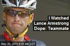 I Saw Lance Armstrong Doping: Ex-Teammate