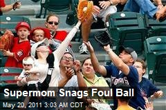 Supermom Snags Foul Ball