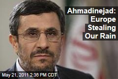 Iran's Mahmoud Ahmadinejad: Europe Is Stealing Our Rainclouds