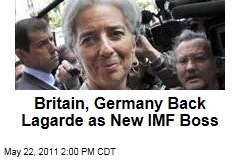 Germay, Britain Back Christine Lagarde as Dominique Strauss-Kahn's Replacement at IMF