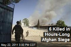 6 Killed in Hours-Long Afghan Siege